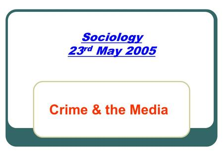 Sociology 23 rd May 2005 Crime & the Media. Newspaper Articles.