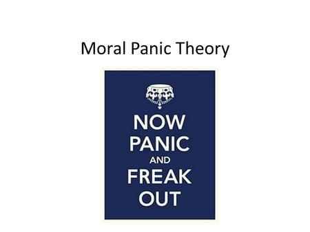Moral Panic Theory. The Social Construction of Reality Peter Berger and Thomas Luckman, 1966 Knowledge is derived from and maintained by social interaction.