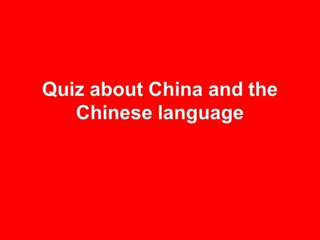 Quiz about China and the Chinese language.  introduction-to-china-and-the-chinese- language/1320.html.