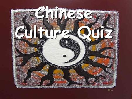Chinese Culture Quiz Directions Be sure to restate the question as part of your answer. Since some questions have more than one part, make sure you answer.