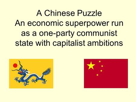A Chinese Puzzle An economic superpower run as a one-party communist state with capitalist ambitions.