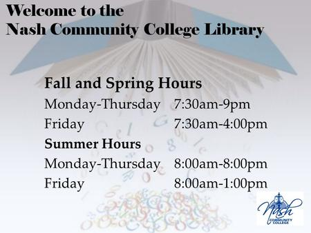 Fall and Spring Hours Monday-Thursday7:30am-9pm Friday7:30am-4:00pm Summer Hours Monday-Thursday 8:00am-8:00pm Friday8:00am-1:00pm Welcome to the Nash.