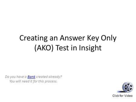 Creating an Answer Key Only (AKO) Test in Insight Do you have a Bank created already? You will need it for this process.Bank Click for Video.