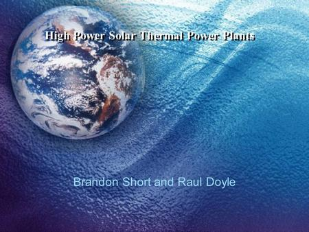 High Power Solar Thermal Power Plants Brandon Short and Raul Doyle.