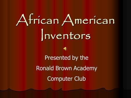 African American Inventors Presented by the Ronald Brown Academy Computer Club.