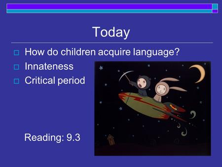 Today How do children acquire language? Innateness Critical period
