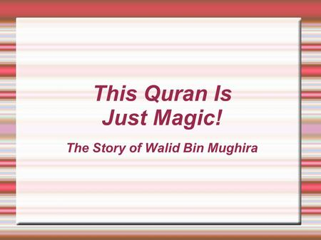 This Quran Is Just Magic! The Story of Walid Bin Mughira.