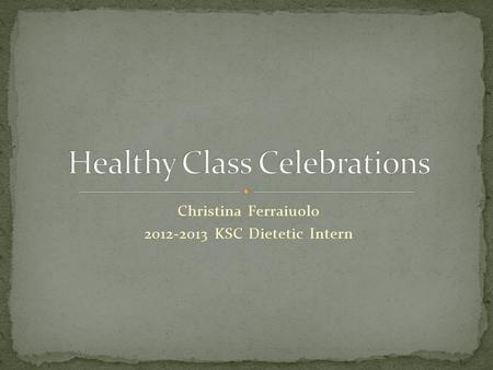 Christina Ferraiuolo 2012-2013 KSC Dietetic Intern.