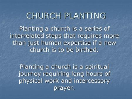 CHURCH PLANTING Planting a church is a series of interrelated steps that requires more than just human expertise if a new church is to be birthed. Planting.