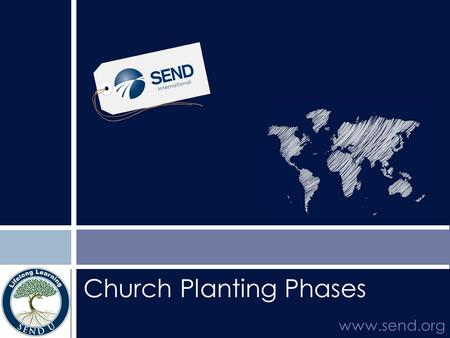 Church Planting Phases www.send.org. Introduction to church planting phases  Description of the process of planting churches that can reproduce themselves.