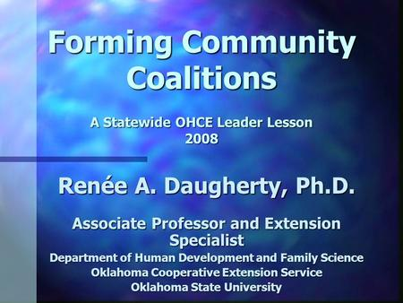 Forming Community Coalitions A Statewide OHCE Leader Lesson 2008 Renée A. Daugherty, Ph.D. Associate Professor and Extension Specialist Department of Human.