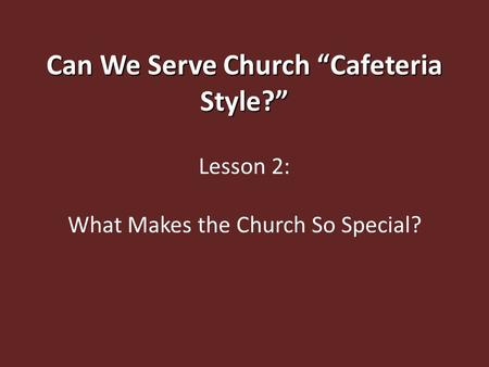 "Can We Serve Church ""Cafeteria Style?"" Lesson 2: What Makes the Church So Special?"