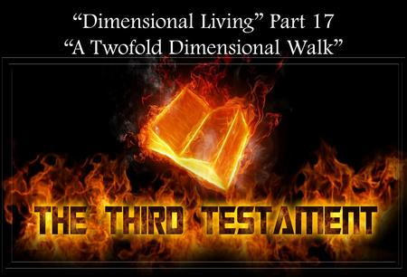 """Dimensional Living"" Part 17 ""A Twofold Dimensional Walk"""