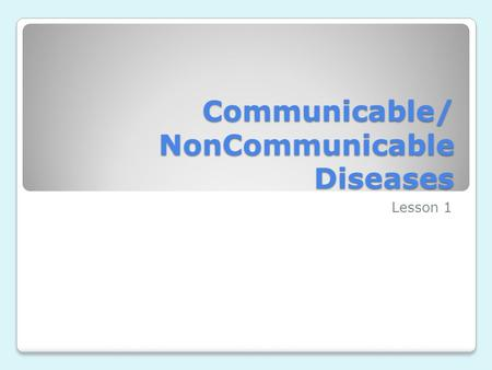 Communicable/ NonCommunicable Diseases Lesson 1. Germs and Diseases Disease: a condition that interferes with the proper functioning of the body and mind.