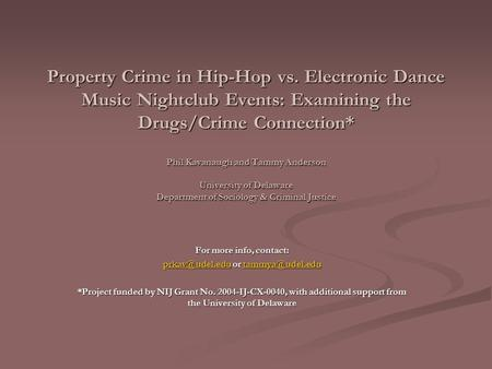 Property Crime in Hip-Hop vs. Electronic Dance Music Nightclub Events: Examining the Drugs/Crime Connection* Phil Kavanaugh and Tammy Anderson University.