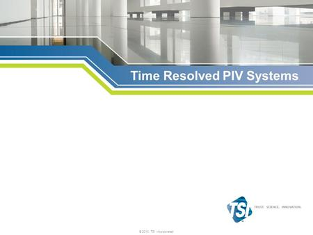 © 2010, TSI Incorporated Time Resolved PIV Systems.