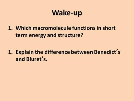 Wake-up Which macromolecule functions in short term energy and structure? Explain the difference between Benedict's and Biuret's.