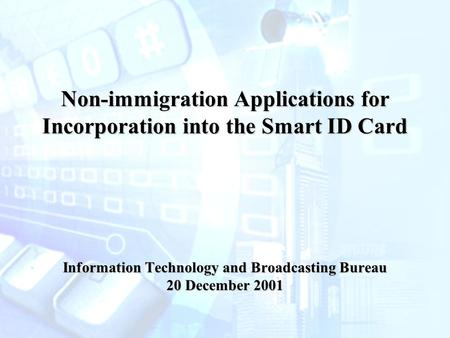 Non-immigration Applications for Incorporation into the Smart ID Card Information Technology and Broadcasting Bureau 20 December 2001.