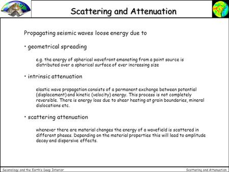 Scattering and Attenuation Seismology and the Earth's Deep Interior Scattering and Attenuation Propagating seismic waves loose energy due to geometrical.