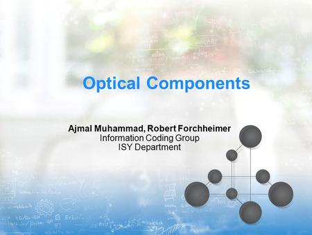 Optical Components Ajmal Muhammad, Robert Forchheimer