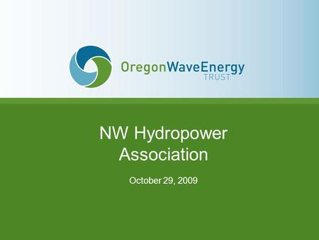 NW Hydropower Association October 29, 2009. Wave Energy Density Annual average wave energy flux per unit width of wave crest (kilowatts per m)