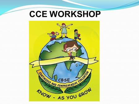CCE WORKSHOP. C - Continuous C - Comprehensive E - Evaluation.