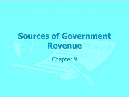 Sources of Government Revenue Chapter 9. Economic Impact of Taxes Resource Allocation –Higher taxes = lower supply Increases the price of the product.