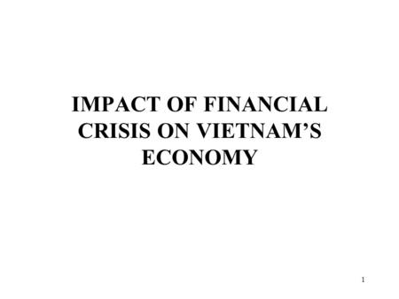 1 IMPACT OF FINANCIAL CRISIS ON VIETNAM'S ECONOMY.