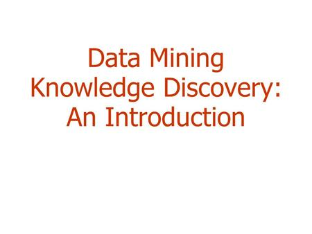Data Mining Knowledge Discovery: An Introduction