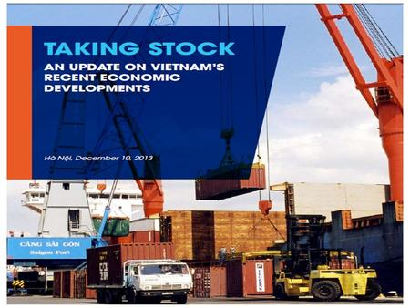 Taking Stock: Coverage External economic environment Recent economic developments in Vietnam Special topic 1: Trade facilitation, competitiveness, and.
