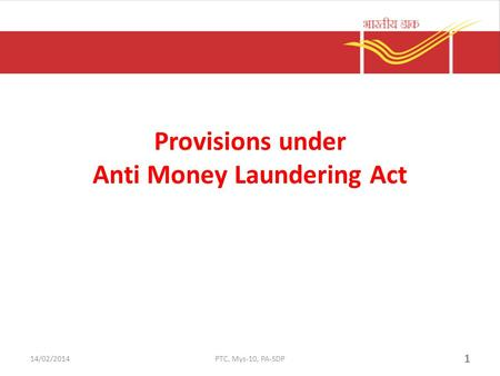 Provisions under Anti Money Laundering Act 1 14/02/2014PTC, Mys-10, PA-SDP.