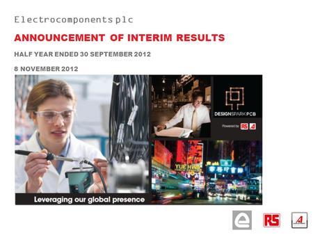 Electrocomponents plc ANNOUNCEMENT OF INTERIM RESULTS HALF YEAR ENDED 30 SEPTEMBER 2012 8 NOVEMBER 2012.