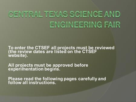 To enter the CTSEF all projects must be reviewed (the review dates are listed on the CTSEF website). All projects must be approved before experimentation.