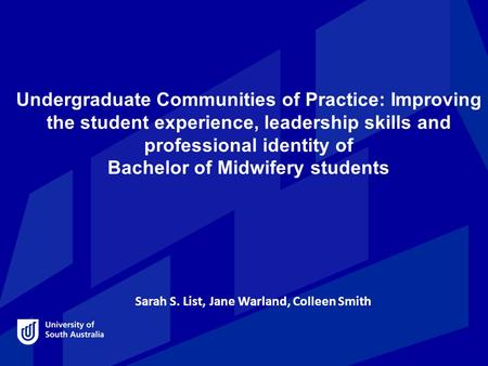 Undergraduate Communities of Practice: Improving the student experience, leadership skills and professional identity of Bachelor of Midwifery students.