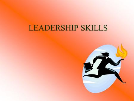 LEADERSHIP SKILLS Leader A leader is one who  Inspires a follower  Accomplishes work  Develops the follower  Shows how to do the job  Assumes obligations.