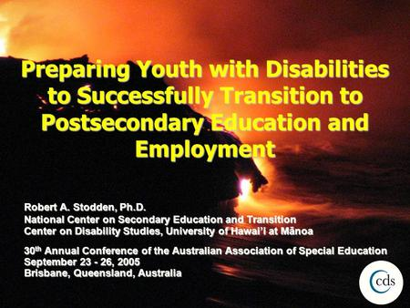 Preparing Youth with Disabilities to Successfully Transition to Postsecondary Education and Employment Robert A. Stodden, Ph.D. National Center on Secondary.