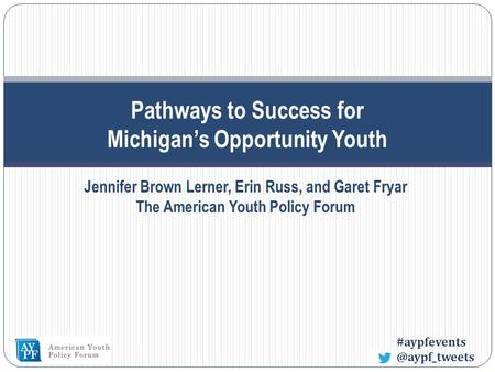 Pathways to Success for Michigan's Opportunity Youth Jennifer Brown Lerner, Erin Russ, and Garet Fryar The American Youth Policy.