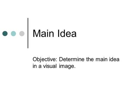 Objective: Determine the main idea in a visual image.