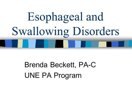 Esophageal and Swallowing Disorders Brenda Beckett, PA-C UNE PA Program.