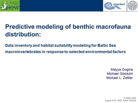 7 th BSSC 2009 August 17-21, 2009, Tallinn, Estonia Predictive modeling of benthic macrofauna distribution: Data inventory and habitat suitability modeling.