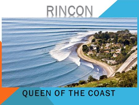 QUEEN OF THE COAST LOCATION Located in Santa Barbara, California Hour and a half north of LA Trestles is about 2.5- 3 hours south. Located on California's.
