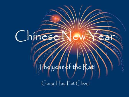 Chinese New Year The year of the Rat Gung Hay Fat Choy!