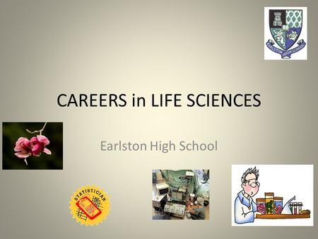 CAREERS in LIFE SCIENCES Earlston High School. Statistics about Life Science.