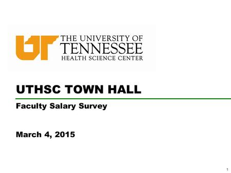 1 UTHSC TOWN HALL Faculty Salary Survey March 4, 2015.
