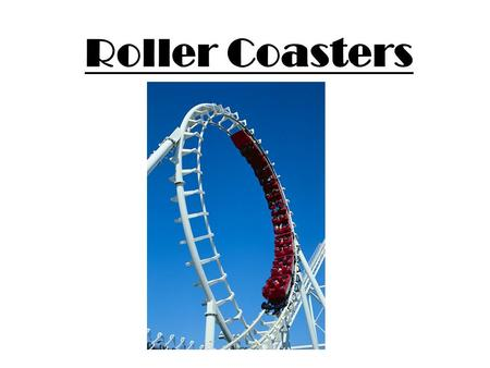 Roller Coasters. Vocabulary *Add this to your vocabulary sheet centrifugal force Motion energy that pushes an object outward from the center Example:
