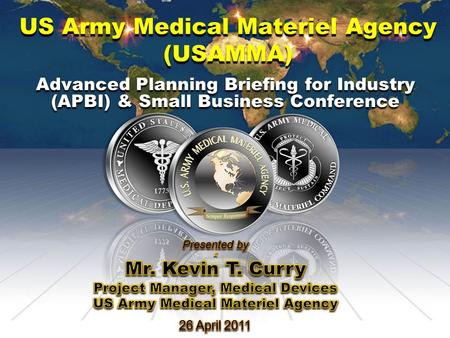 US Army Medical Materiel Agency (USAMMA) Advanced Planning Briefing for Industry (APBI) & Small Business Conference.