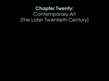 Chapter Twenty: Contemporary Art (The Later Twentieth Century)
