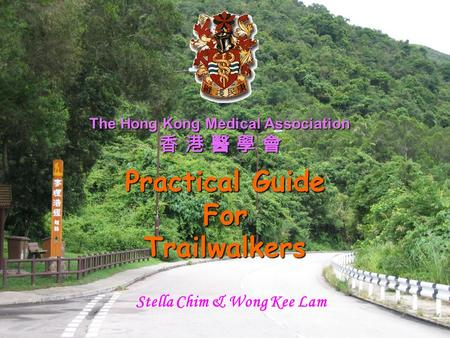 The Hong Kong Medical Association 香 港 醫 學 會 Practical Guide ForTrailwalkers Stella Chim & Wong Kee Lam.