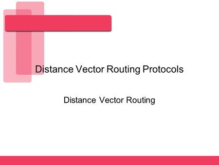 Distance Vector Routing Protocols Distance Vector Routing.