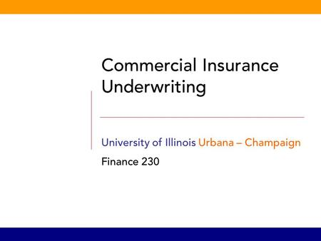 Commercial Insurance Underwriting University of Illinois Urbana – Champaign Finance 230.